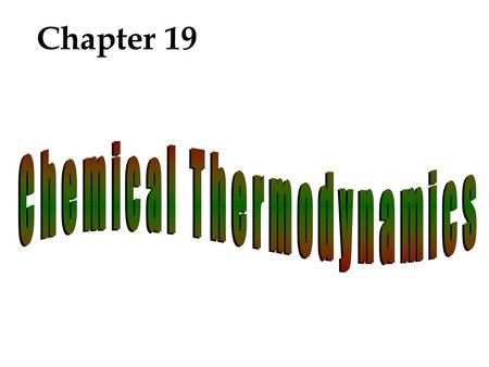 Chapter 19. Overview Spontaneous Processes Entropy Second Law of Thermo. Standard Molar Entropy Gibbs Free Energy Free Energy & Temp. & Equil. Const.