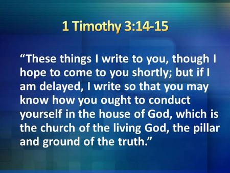 """These things I write to you, though I hope to come to you shortly; but if I am delayed, I write so that you may know how you ought to conduct yourself."