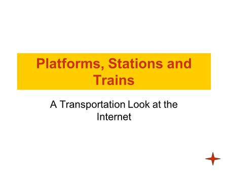 Platforms, Stations and Trains A Transportation Look at the Internet.