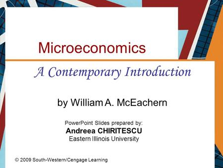 Microeconomics A Contemporary Introduction © 2009 South-Western/Cengage Learning PowerPoint Slides prepared by: Andreea CHIRITESCU Eastern Illinois University.