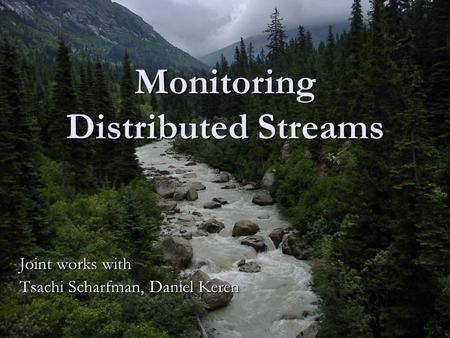 SEBD Tutorial, June 2006 1 Monitoring Distributed Streams Joint works with Tsachi Scharfman, Daniel Keren.