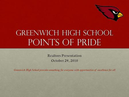 Greenwich High School Points of Pride Realtors Presentation October 29, 2010 Greenwich High School provides something for everyone with opportunities of.