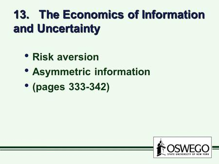 13. The Economics of Information and Uncertainty Risk aversion Asymmetric information (pages 333-342) Risk aversion Asymmetric information (pages 333-342)