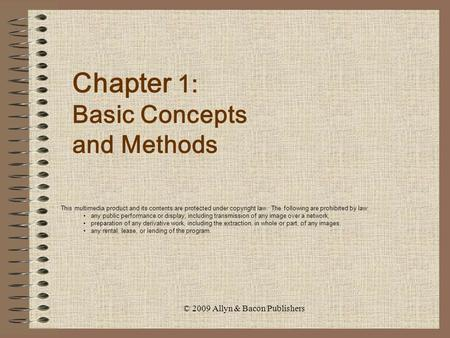 © 2009 Allyn & Bacon Publishers Chapter 1: Basic Concepts and Methods This multimedia product and its contents are protected under copyright law. The following.
