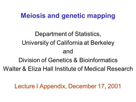 Meiosis and genetic mapping Department of Statistics, University of California at Berkeley and Division of Genetics & Bioinformatics Walter & Eliza Hall.