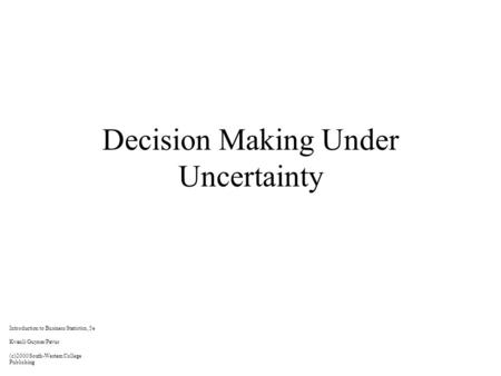 Decision Making Under Uncertainty Introduction to Business Statistics, 5e Kvanli/Guynes/Pavur (c)2000 South-Western College Publishing.