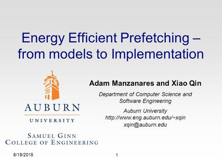 Energy Efficient Prefetching – from models to Implementation 6/19/2015 1 Adam Manzanares and Xiao Qin Department of Computer Science and Software Engineering.