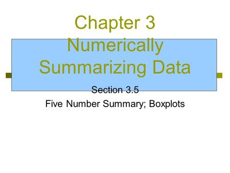 Chapter 3 Numerically Summarizing Data Section 3.5 Five Number Summary; Boxplots.