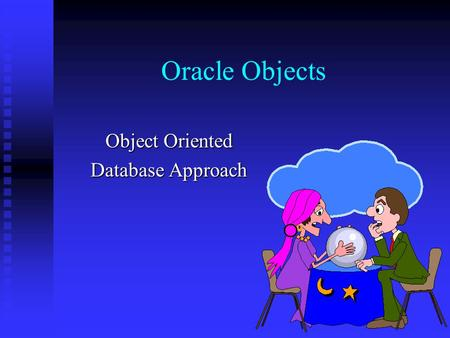 Oracle Objects Object Oriented Database Approach.