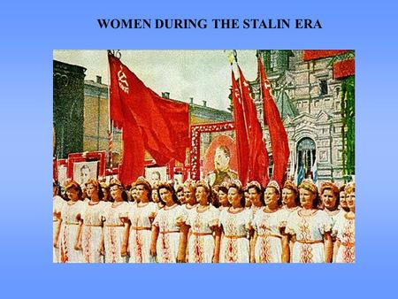 WOMEN DURING THE STALIN ERA.  Great suffering as well as great achievement  Reinforcement of traditional gender differences + creation of new ones 
