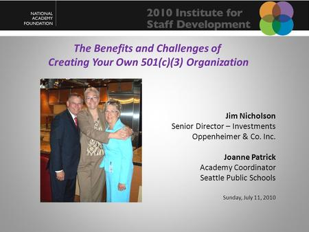 The Benefits and Challenges of Creating Your Own 501(c)(3) Organization Jim Nicholson Senior Director – Investments Oppenheimer & Co. Inc. Joanne Patrick.