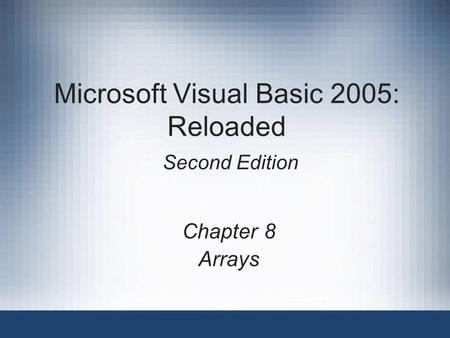 Microsoft Visual Basic 2005: Reloaded Second Edition Chapter 8 Arrays.