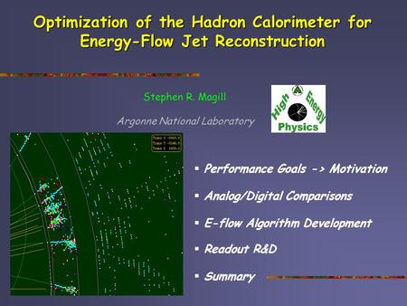  Performance Goals -> Motivation  Analog/Digital Comparisons  E-flow Algorithm Development  Readout R&D  Summary Optimization of the Hadron Calorimeter.