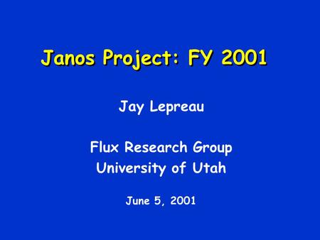 Janos Project: FY 2001 Jay Lepreau Flux Research Group University of Utah June 5, 2001.