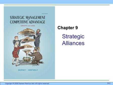Strategic Alliances 9-1 Copyright © 2008 Pearson Prentice Hall. All rights reserved. Chapter 9.