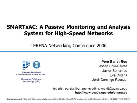 Advanced Broadband Communications Center (CCABA) Universitat Politècnica de Catalunya (UPC) SMARTxAC: A Passive Monitoring and Analysis System for High-Speed.