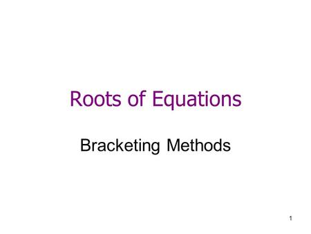Roots of Equations Bracketing Methods.