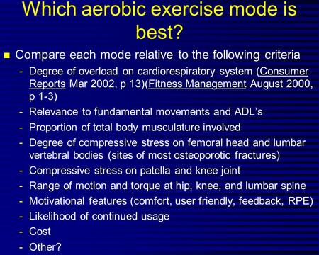 Which aerobic exercise mode is best? n Compare each mode relative to the following criteria -Degree of overload on cardiorespiratory system (Consumer Reports.