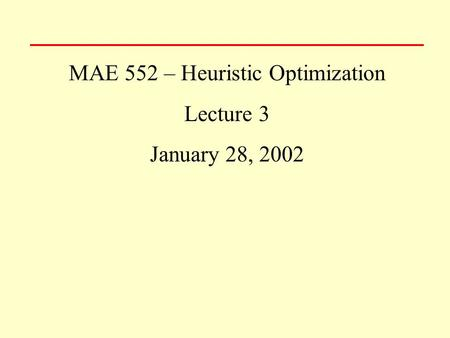 MAE 552 – Heuristic Optimization Lecture 3 January 28, 2002.