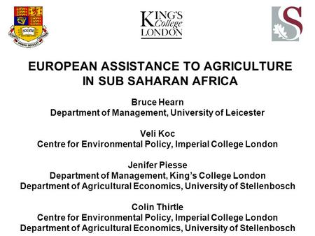 EUROPEAN ASSISTANCE TO AGRICULTURE IN SUB SAHARAN AFRICA Bruce Hearn Department of Management, University of Leicester Veli Koc Centre for Environmental.