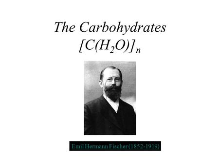 Title The Carbohydrates [C(H2O)]n Emil Hermann Fischer (1852-1919)
