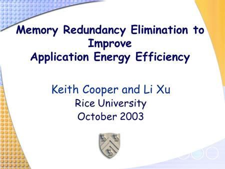 Memory Redundancy Elimination to Improve Application Energy Efficiency Keith Cooper and Li Xu Rice University October 2003.