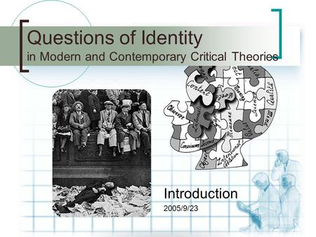 Questions of Identity in Modern and Contemporary Critical Theories Introduction 2005/9/23.