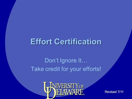 Effort Certification Don't Ignore It… Take credit for your efforts! Revised 7/11.