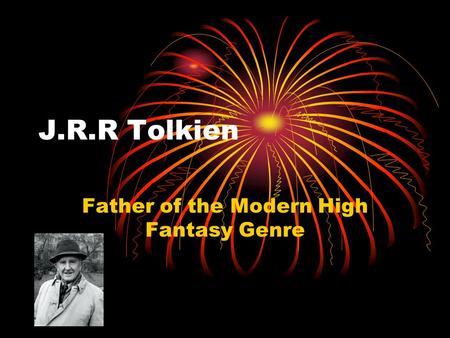 J.R.R Tolkien Father of the Modern High Fantasy Genre.
