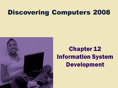 Discovering Computers 2008 Chapter 12 Information System Development.