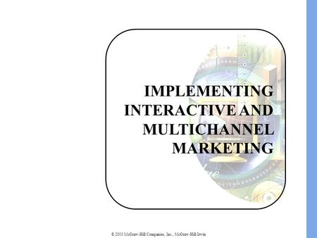 © 2003 McGraw-Hill Companies, Inc., McGraw-Hill/Irwin IMPLEMENTING INTERACTIVE AND MULTICHANNEL MARKETING.