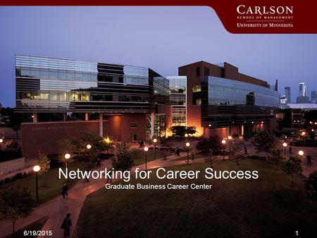 6/19/20151 Networking for Career Success Graduate Business Career Center.