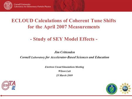 ECLOUD Calculations of Coherent Tune Shifts for the April 2007 Measurements - Study of SEY Model Effects - Jim Crittenden Cornell Laboratory for Accelerator-Based.