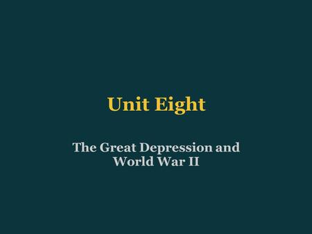 Unit Eight The Great Depression and World War II.