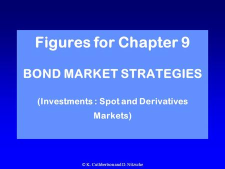 © K. Cuthbertson and D. Nitzsche Figures for Chapter 9 BOND MARKET STRATEGIES (Investments : Spot and Derivatives Markets)