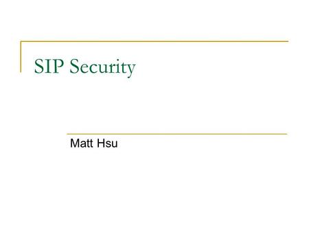 SIP Security Matt Hsu. Agenda SIP Security Overview SIP Security Mechanisms SIP Threat Models Summary Reference.
