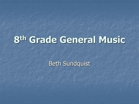 8th Grade General Music Beth Sundquist.