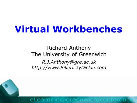 Virtual Workbenches Richard Anthony The University of Greenwich