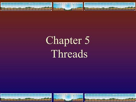 1 Chapter 5 Threads 2 Contents  Overview  Benefits  User and Kernel Threads  Multithreading Models  Solaris 2 Threads  Java Threads.