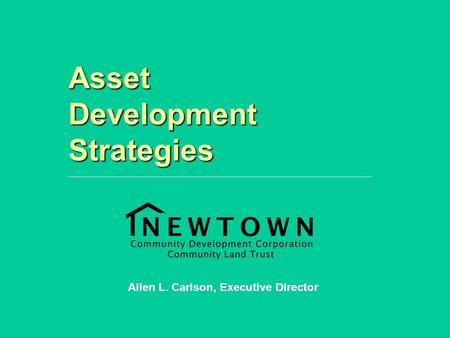 Asset Development Strategies Allen L. Carlson, Executive Director.