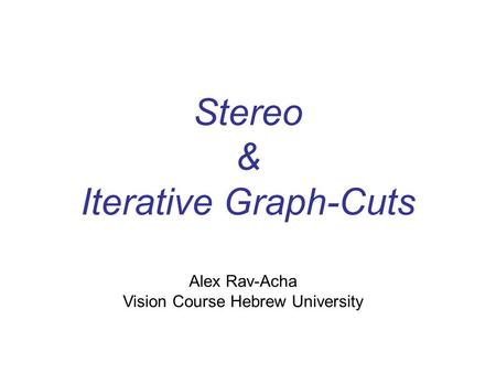 Stereo & Iterative Graph-Cuts Alex Rav-Acha Vision Course Hebrew University.