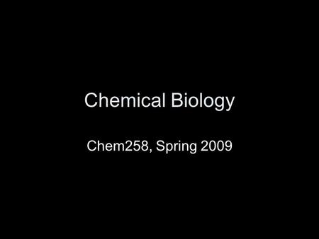 Chemical Biology Chem258, Spring 2009. Chem258: chemical biology Instructor –Martin Case, Cook A321 Meeting times –MWF 9:35 - 10:25.