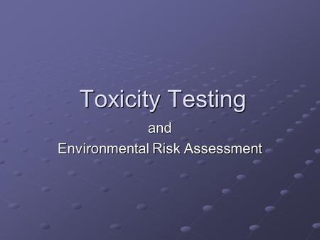 Toxicity Testing and Environmental Risk Assessment.