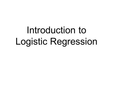 Introduction to Logistic Regression. Simple linear regression Table 1 Age and systolic blood pressure (SBP) among 33 adult women.