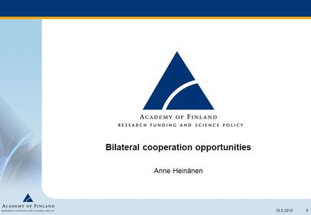 1 19.6.2015 Bilateral cooperation opportunities Anne Heinänen.