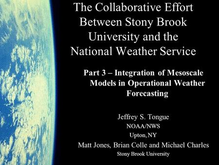 The Collaborative Effort Between Stony Brook University and the National Weather Service Part 3 – Integration of Mesoscale Models in Operational Weather.