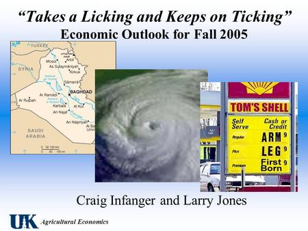"Agricultural Economics ""Takes a Licking and Keeps on Ticking"" Economic Outlook for Fall 2005 Craig Infanger and Larry Jones."