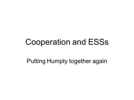Cooperation and ESSs Putting Humpty together again.