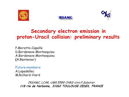 Secondary electron emission in proton-Uracil collision: preliminary results P.Moretto-Capelle D.Bordenave-Montesquieu A.Bordenave-Montesquieu (A.Rentenier)