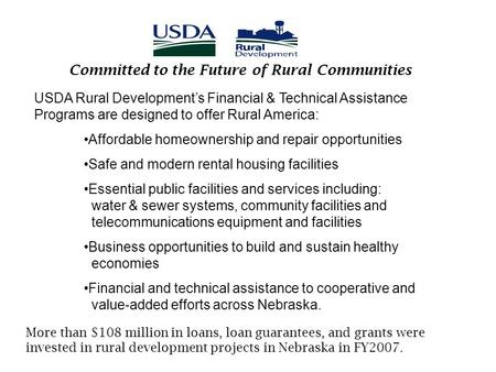Committed to the Future of Rural Communities USDA Rural Development's Financial & Technical Assistance Programs are designed to offer Rural America: Affordable.